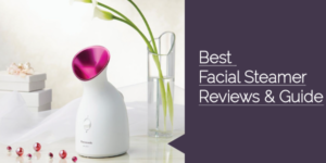 5 Best Facial Steamers for Your Face