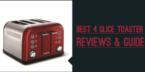 Best 4 Slice Toasters That Will Make Your Life Easier At Home